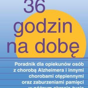 36 godzin na dobę - poradnik dla opiekunów osób cierpiących na chorobę Alzheimera