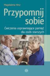 Przypomnij sobie. Ćwiczenia usprawniające pamięć dla osób starszych Magdalena Hinz